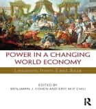 Power in a Changing World Economy - Lessons from East Asia ebook by Benjamin J. Cohen, Eric M.P. Chiu