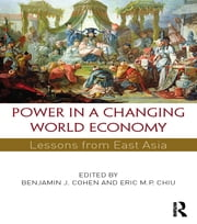 Power in a Changing World Economy - Lessons from East Asia ebook by Benjamin J. Cohen,Eric M.P. Chiu