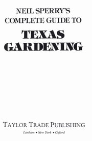 Neil Sperry's Complete Guide to Texas Gardening ebook by Neil Sperry