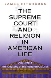 The Supreme Court and Religion in American Life, Vol. 1 - The Odyssey of the Religion Clauses ebook by James Hitchcock