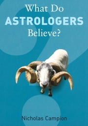 What Do Astrologers Believe? ebook by Nicholas Campion