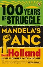 100 Years of Struggle - Mandela's ANC ebook by Heidi  Holland
