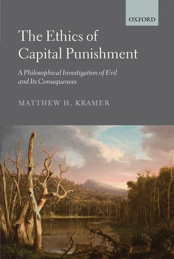 The Ethics of Capital Punishment - A Philosophical Investigation of Evil and its Consequences ebook by Matthew H. Kramer