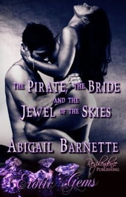 The Pirate, the Bride and the Jewel of the Skies - Erotic Gems Series ebook by Abigail Barnette