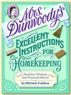 Mrs. Dunwoody's Excellent Instructions for Homekeeping ebook by Miriam Lukken