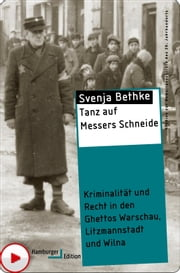 Tanz auf Messers Schneide - Kriminalität und Recht in den Ghettos Warschau, Litzmannstadt und Wilna ebook by Kobo.Web.Store.Products.Fields.ContributorFieldViewModel