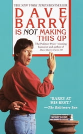 Dave Barry Is Not Making This Up ebook by Dave Barry