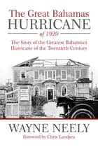 The Great Bahamas Hurricane of 1929 ebook by Wayne Neely