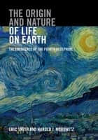 The Origin and Nature of Life on Earth - The Emergence of the Fourth Geosphere ebook by Eric Smith, Harold J. Morowitz
