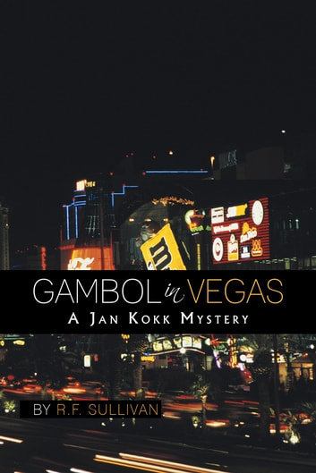 GAMBOL IN VEGAS - A JAN KOKK MYSTERY ebook by R.F. Sullivan