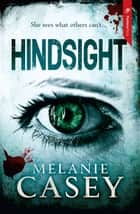 Hindsight ebook by Melanie Casey