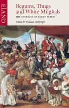 Begums, Thugs and White Mughals - The Journals of Fanny Parkes ebook by Fanny Parkes, William Dalrymple