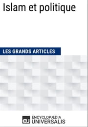 Islam et politique - (Les Grands Articles d'Universalis) ebook by Encyclopaedia Universalis