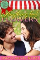 Anything But Flowers ebook by Linda Carroll-Bradd