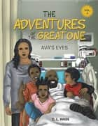 The Adventures of the Great One - Ava's Eyes ebook by C. L. Wade