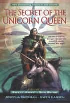 The Secret of the Unicorn Queen, Vol. 1 - Swept Away and Sun Blind ebook by Josepha Sherman, Gwen Hansen