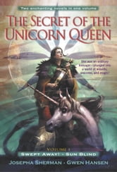 The Secret of the Unicorn Queen, Vol. 1 - Swept Away and Sun Blind ebook by Josepha Sherman,Gwen Hansen