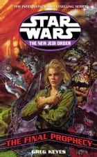 Star Wars: The New Jedi Order - The Final Prophecy eBook by Greg Keyes