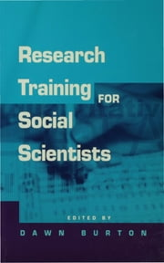 Research Training for Social Scientists - A Handbook for Postgraduate Researchers ebook by Dr Dawn Burton