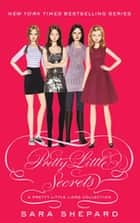 Pretty Little Secrets - A Pretty Little Liars Collection ebook by Sara Shepard