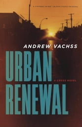Urban Renewal - A Cross Novel ebook by Andrew Vachss