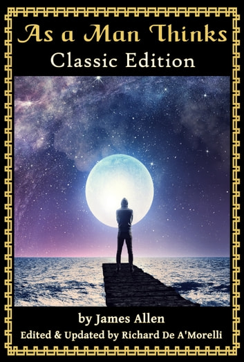 As a Man Thinks - Classic Edition (2018) ebook by James Allen