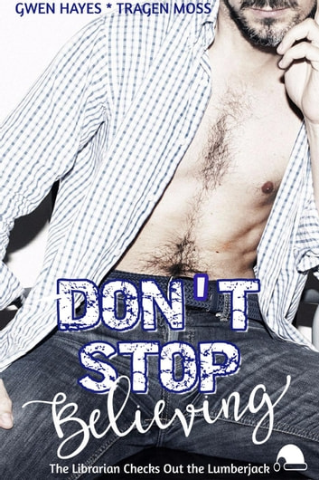 Don't Stop Believing: The Librarian Checks Out the Lumberjack ebook by Gwen Hayes,Tragen Moss