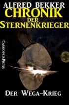Chronik der Sternenkrieger 5 - Der Wega-Krieg - Science Fiction Abenteuer ebook by Alfred Bekker
