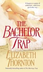 The Bachelor Trap - A Novel ebook by Elizabeth Thornton