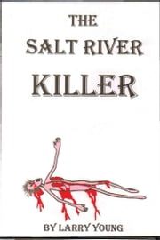 The Salt River Killer ebook by Larry Young