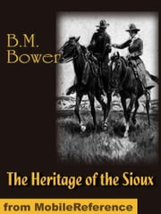 The Heritage of the Sioux (Mobi Classics) ebook by Bower, B. M.