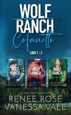 Wolf Ranch Cofanetto - Libri 1 - 3 eBook by Renee Rose, Vanessa Vale
