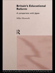 Britain's Educational Reform - A Comparison with Japan ebook by Mike Howarth
