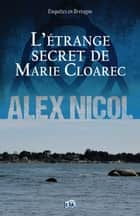 L'étrange secret de Marie Cloarec - Enquêtes en Bretagne eBook by Alex Nicol