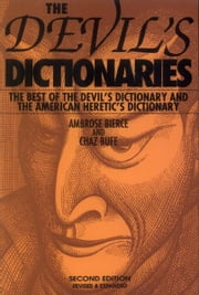 The Devil's Dictionaries - The Best of the Devil's Dictionary and the American Heretic's Dictionary ebook by Ambrose Bierce,Chaz Bufe,J. R. Swanson