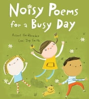 Noisy Poems for a Busy Day ebook by Robert Heidbreder,Lori Joy Smith