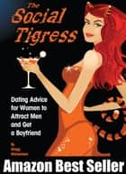 The Social Tigress: Dating Advice for Women to Attract Men and Get a Boyfriend! eBook by Gregg Michaelsen