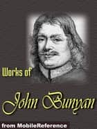 Works Of John Bunyan: The Pilgrim's Progress, The Holy War, The Life And Death Of Mr. Badman, The Heavenly Footman And More. (Mobi Collected Works) ebook by John Bunyan