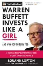 Warren Buffett Invests Like a Girl - And Why You Should Too ebook by The Motley Fool, LouAnn Lofton