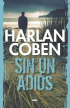 Sin un adiós ebook by Harlan  Coben