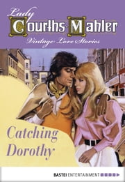 Catching Dorothy - Vintage Love Stories ebook by Lady Courths-Mahler,Claire Bacher