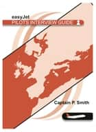 easyJet Pilots Interview Guide ebook by Captain P. Smith