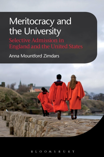 Meritocracy and the University - Selective Admission in England and the United States ebook by Anna Mountford Zimdars