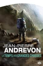 Le Temps des Grandes Chasses ebook by Jean-Pierre Andrevon