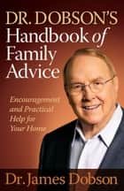Dr. Dobson's Handbook of Family Advice - Encouragement and Practical Help for Your Home ebook by Dr. James Dobson