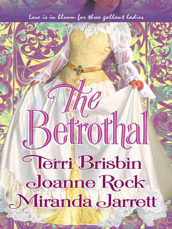The Betrothal - The Claiming of Lady Joanna\Highland Handfast\A Marriage in Three Acts ebook by Terri Brisbin,Joanne Rock,Miranda Jarrett