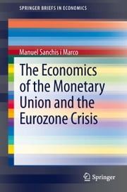 The Economics of the Monetary Union and the Eurozone Crisis ebook by Manuel Sanchis i Marco