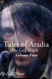 Tales of Aradia The Last Witch Volume 4 ebook by L.A. Jones