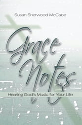 Grace Notes - Hearing God's Music for Your Life ebook by Susan Sherwood McCabe