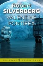 Valentine Pontifex ebook by Robert Silverberg